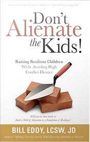 Don't Alienate the Kids! Raising Resilience Children While Avoiding A High Conflict Divorce